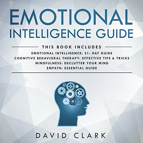 Emotional Intelligence Guide: 4 Manuscripts - Emotional Intelligence: 21- Day Guide, Cognitive Behavioral Therapy: Effective Tips & Tricks, Mindfulness cover art