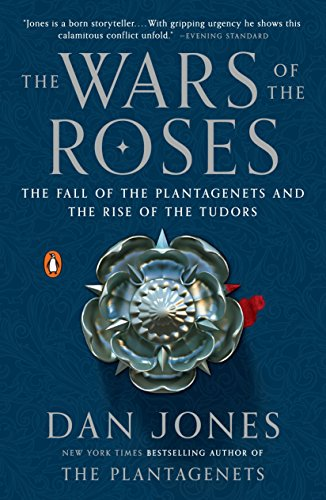 The Wars of the Roses: The Fall of the Plantagenets and the Rise of the Tudors