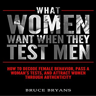 What Women Want When They Test Men     How to Decode Female Behavior, Pass a Woman's Tests, and Attract Women Through Authenticity              Written by:                                                                                                                                 Bruce Bryans                               Narrated by:                                                                                                                                 Greg Zarcone                      Length: 3 hrs and 46 mins     29 ratings     Overall 4.8
