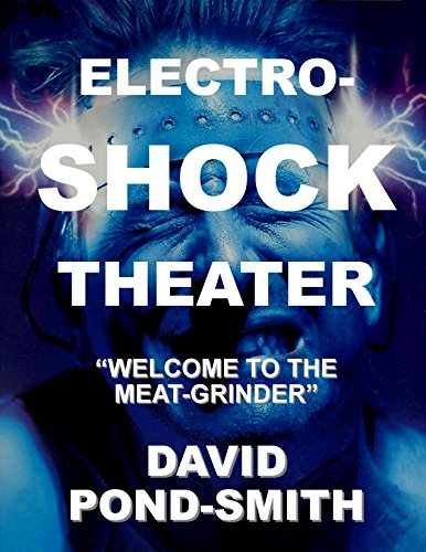 ELECTRO-SHOCK THEATER: Welcome to the Meat-Grinder (English Edition)