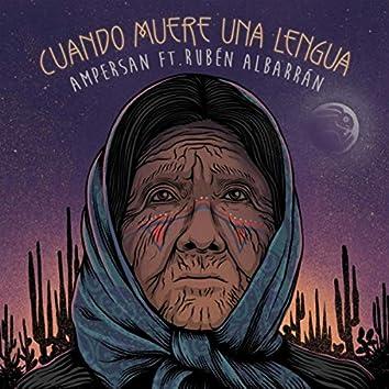 Cuando Muere una Lengua (feat. Rubén Albarrán)