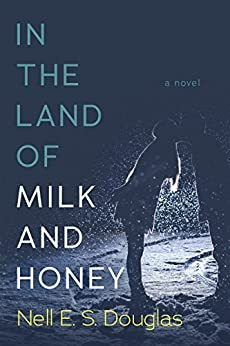 In the Land of Milk and Honey by [Nell E. S. Douglas]