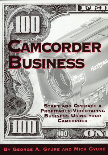 Camcorder Business: Start and Operate a Profitable Videotaping Business Using Your Camcorder (English Edition)