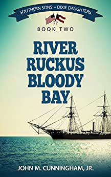 River Ruckus, Bloody Bay (Southern Sons-Dixie Daughters Book 2) by [John M.  Cunningham Jr.]