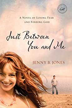 Just Between You and Me: A Novel of Losing Fear and Finding God (Women of Faith (Thomas Nelson)) by [Jenny B. Jones]