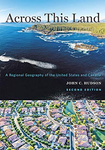 Compare Textbook Prices for Across This Land: A Regional Geography of the United States and Canada Creating the North American Landscape second Edition ISBN 9781421437583 by Hudson, John C.