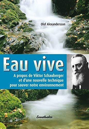 Eau vive : A propos de Viktor Schauberger et d'une nouvelle technique pour sauver notre environnement