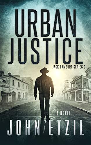 Urban Justice - Vigilante Justice Thriller Series 3, with Jack Lamburt (Jack Lamburt Vigilante Justice)