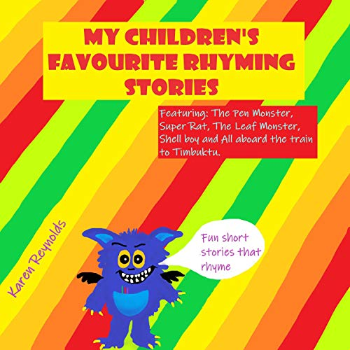 My Children's Favourite Rhyming Stories      Fun Short Stories That Rhyme - Featuring: Shell Boy, the Leaf Monster, All Aboard the Train to Timbuktu, the Pen Monster and Super Rat.              By:                                                                                                                                 Karen Reynolds                               Narrated by:                                                                                                                                 Gene Blake                      Length: 29 mins     Not rated yet     Overall 0.0