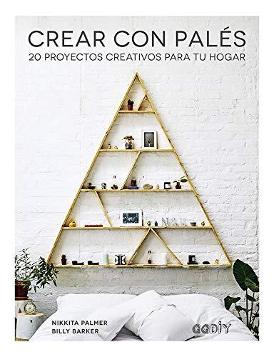 Crear con Palés 20 proyectos creativos para tu hogar (GGDiy)