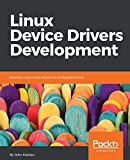 Linux Device Drivers Development: Develop customized drivers for...