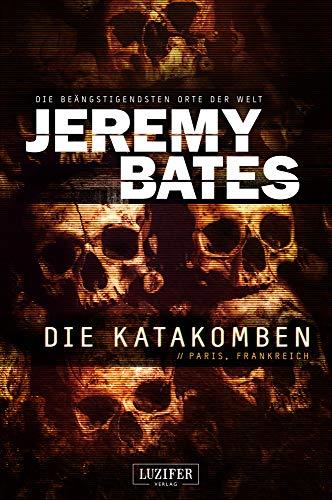DIE KATAKOMBEN: Horrorthriller (Die beängstigendsten Orte der Welt)