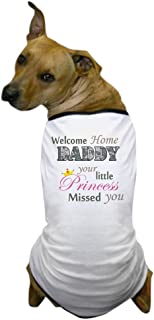 CafePress - Welcome Home Daddy (Princess) Dog T-Shirt - Dog T-Shirt, Pet Clothing, Funny Dog Costume