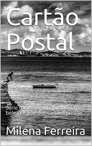Cartão Postal: Série fotográfica inspirada na beleza e arte dos cartões postais