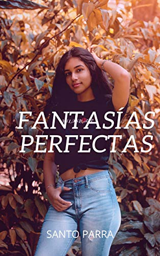 Fantasías perfectas de Santo Parra