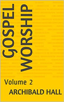 Gospel Worship: Volume 2 (English Edition) de [Archibald Hall]