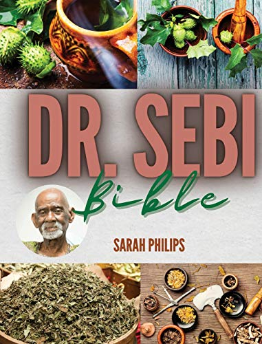 Dr. Sebi Bible: The Most Complete Guide About Dr. Sebi