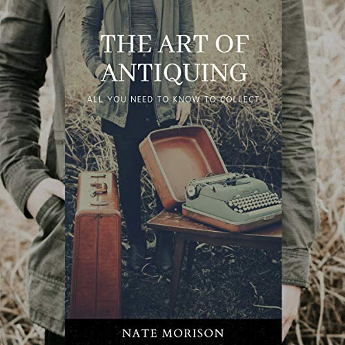 The Art of Antiquing: All You Need to Know to Collect cover art