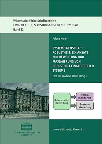 Systemeigenschaft Robustheit: Ein Ansatz zur Bewertung und Maximierung von Robustheit eingebetteter Systeme (Wissenschaftliche Schriftenreihe Eingebettete, Selbstorganisierende Systeme)