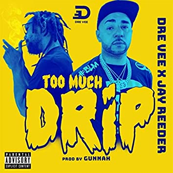 Too Much Drip (feat. Jay Reeder)