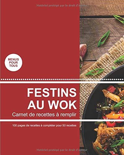 Festins au wok: Carnet de 100 pages de recettes à remplir | une recette par double page | Cuisine au wok | Pour passionné de cuisine de l'Extrême-Orient | format pratique 8 x 10 pouces (20 x 25 cm)