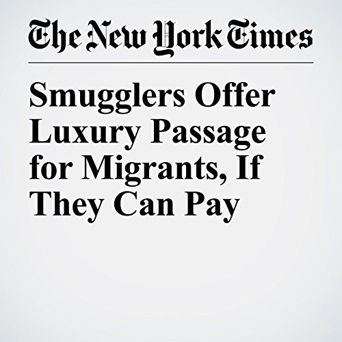 Smugglers Offer Luxury Passage for Migrants, If They Can Pay copertina