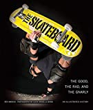 Skateboard: The Good, the Rad, and the Gnarly: An Illustrated History - Ben Marcus