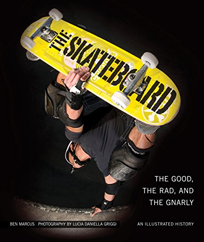 The Skateboard: The Good, the Rad, and the Gnarly: An Illustrated History (English Edition)