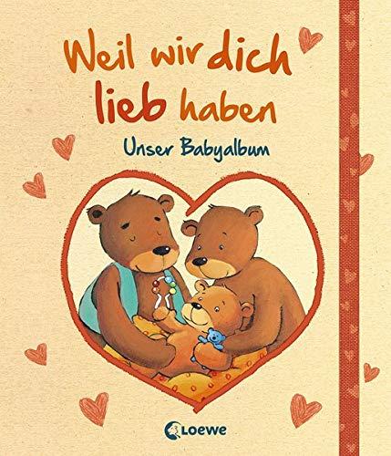 Weil wir dich lieb haben: Unser Babyalbum - Eintragbuch, Geschenkbuch zur Geburt