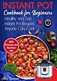 Instant Pot Cookbook for Beginners: Easy, Healthy and Fast Instant Pot Recipes Anyone Can Cook