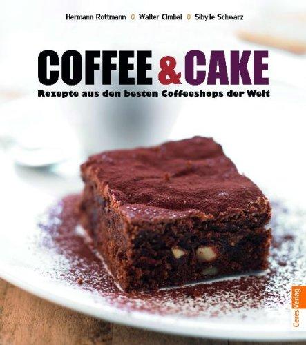 Coffee & Cake: Rezepte aus den besten Coffeeshops der Welt