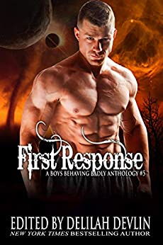 First Response: A Boys Behaving Badly Anthology Book 5 by [Delilah  Devlin, Elle James, Reina Torres, Ava Cuvay, Megan Ryder, N.J. Walters, Payton  Harlie, Jaap Boekestein , Kimberly Dean, M Jayne, Tray Ellis, January George, Margay Leah Justice, Michal  Scott, A.C. Dawn]