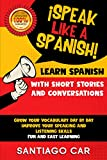 LEARN SPANISH WITH SHORT STORIES AND CONVERSATIONS: ¡Speak Like a Spanish! Grow Your Vocabulary Day by Day, Improve Your Speaking and Listening Skills. Fun and Easy Learning. (Spanish Edition)
