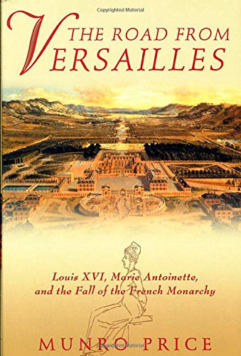 The Road from Versailles: Louis XVI, Marie Antoinette, and the Fall of the French Monarchy