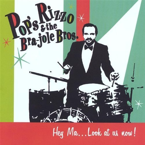 Hey Ma Look at Us Now! by Pops Rizzo & The Bra-Jole Bros