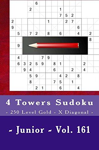 4 Towers Sudoku - 250 Level Gold - X Diagonal - Junior - Vol. 161: 9 X 9 Pitstop. Enjoy This Sudoku.
