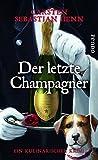 Der letzte Champagner: Ein kulinarischer Krimi (Professor-Bietigheim-Krimis, Band 5) - Carsten Sebastian Henn