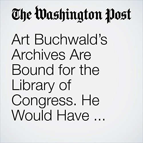 Art Buchwald's Archives Are Bound for the Library of Congress. He Would Have Been Thrilled. copertina