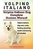 Volpino Italiano. Volpino Italiano book for care, costs, feeding, grooming, health and training. Volpino Italiano Dog Complete Owners Manual (English Edition)