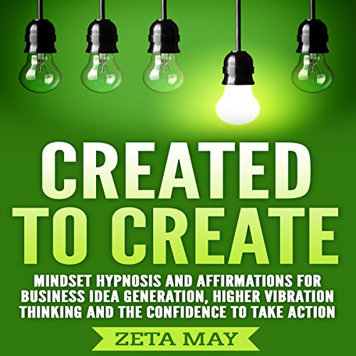 Created to Create: Mindset Hypnosis and Affirmations for Business Idea Generation, Higher Vibration Thinking, and the Confidence to Take Action                   By:                                                                                                                                 Zeta May                               Narrated by:                                                                                                                                 Infinity Productions                      Length: 4 hrs and 25 mins     Not rated yet     Overall 0.0
