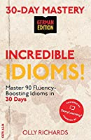30-Day Mastery: Incredible Idioms!: Master 90 Fluency-Boosting Idioms in 30 Days ¦ German Edition (30-Day Mastery | German Edition)