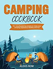 Camping Cookbook: 70+ mouthwatering recipes to make your camping experience healthy and fun