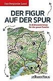 Das Bergische Land: Der Figur auf der Spur: 14 Bildwanderwege für die ganze Familie: 18 Bildwanderwege für die ganze Familie