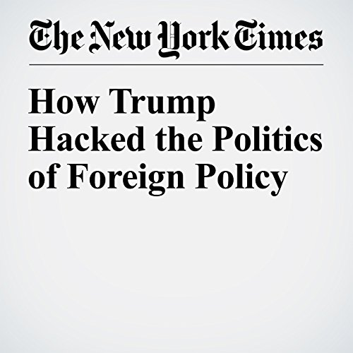 How Trump Hacked the Politics of Foreign Policy cover art