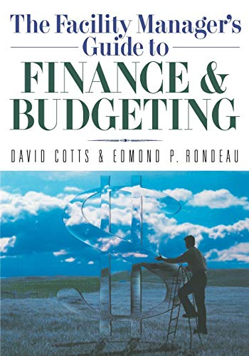 Compare Textbook Prices for The Facility Manager's Guide to Finance and Budgeting First Edition ISBN 9780814401590 by Cotts, David G.,Rondeau, Ed