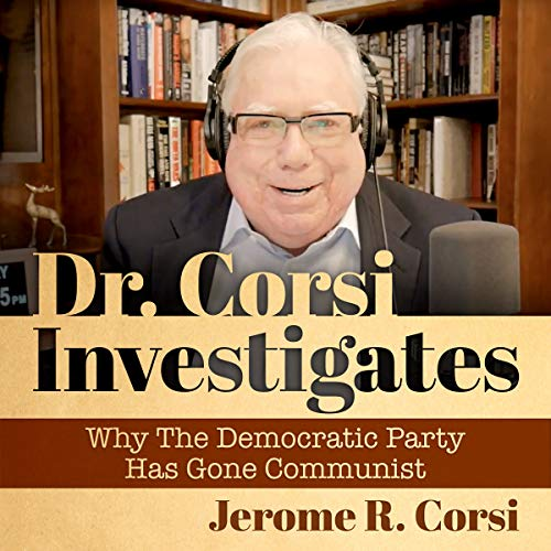 Dr. Corsi Investigates: Why the Democratic Party Has Gone Communist audiobook cover art