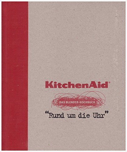 KitchenAid Blender -- Das Blender Kochbuch