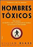 Hombres tóxicos: Diez maneras de identificar, tratar y recuperarse de los hombres que nos hacen.. (D...