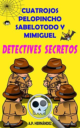 Cuatrojos, Pelopincho, Sabelotodo y Mimiguel. ¡Detectives Secretos ...