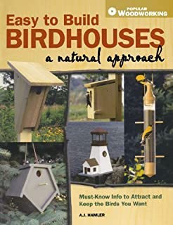 Easy to Build Birdhouses - A Natural Approach: Must Know Info to Attract and Keep the Birds You Want by A.J. Hamler (July 6 2010)